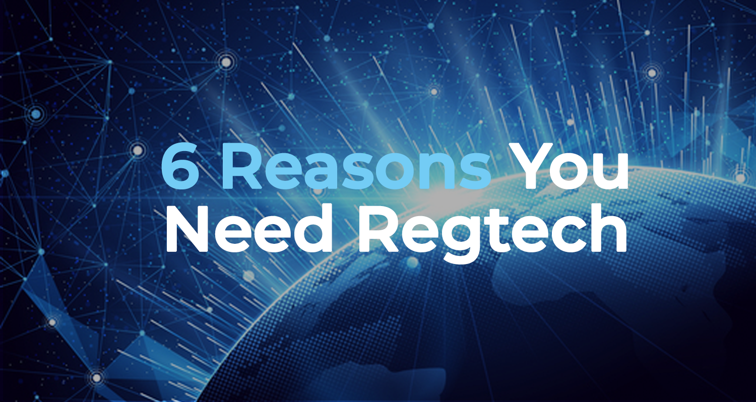 Read more about the article 6 Reasons You Need Regtech